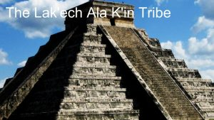 The Lak'ech Ala K'in Tribe temple pyramid